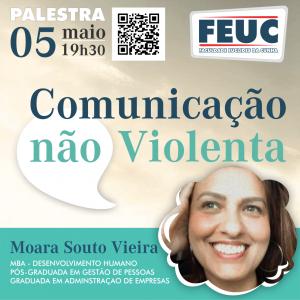 """No dia 05 de maio, o curso de ADMINISTRAÇÃO da FEUC promove a palestra """"COMUNICAÇÃO NÃO VIOLENTA"""", ministrada pela facilitadora Moara Souto Vieira. Assista a palestra: https://drive.google.com/file/d/1h1kIV7P2PwZjOj-0mnvyfNqTN0Hjruga/view?usp=sharing"""
